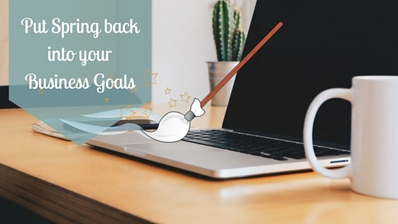 Put some Spring back into your Business Goals