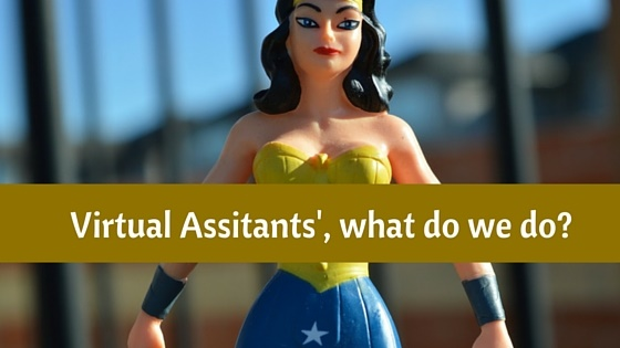 Virtual Assistants', What do we Do?