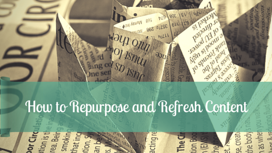 How to Re-purpose and Refresh Your Content